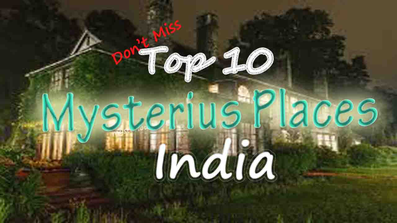 Top 10 mysterious places in india